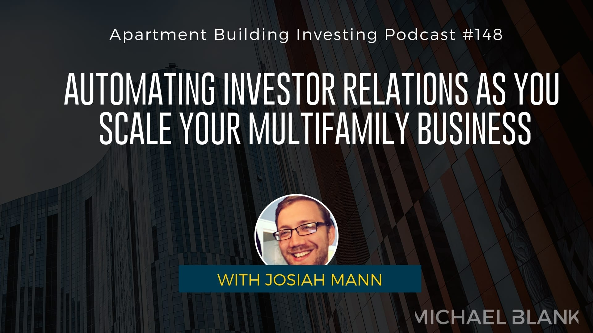 MB 148: Automating Investor Relations as You Scale Your Multifamily Business – With Josiah Mann