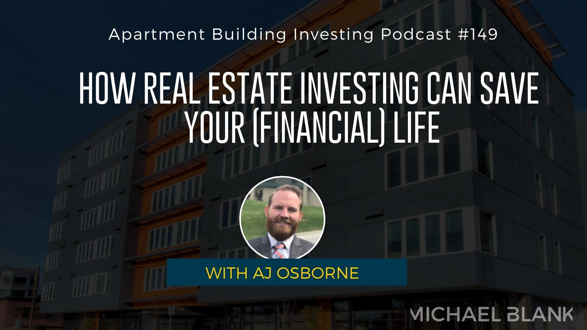MB 149: How Real Estate Investing Can Save Your (Financial) Life – With AJ Osborne
