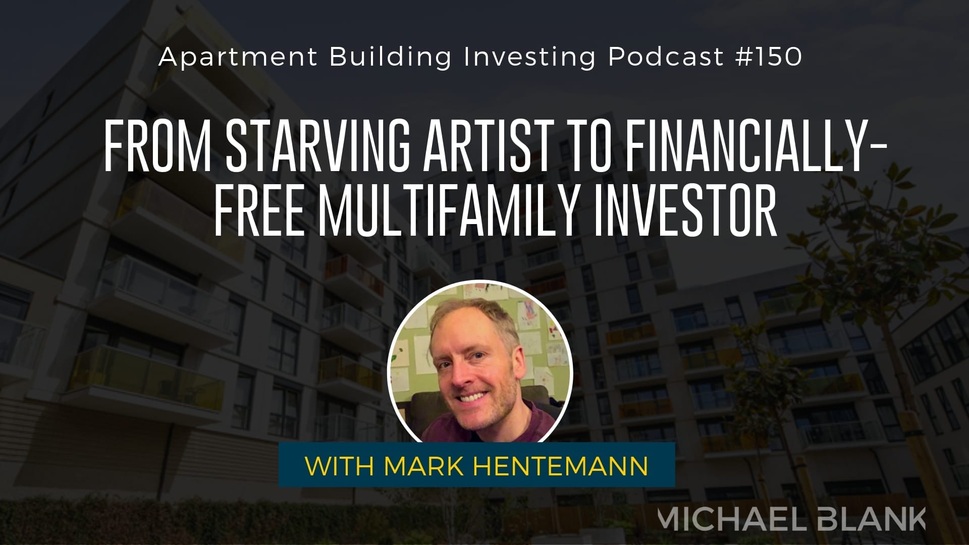 MB 150: From Starving Artist to Financially-Free Multifamily Investor – With Mark Hentemann
