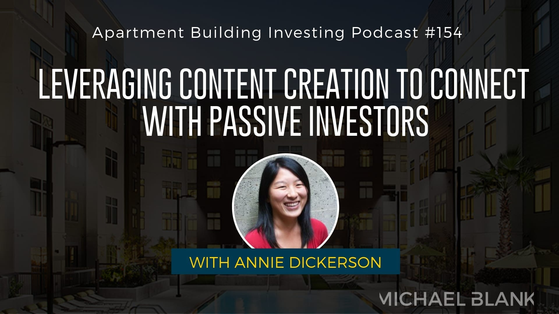 MB 154: Leveraging Content Creation to Connect with Passive Investors – With Annie Dickerson