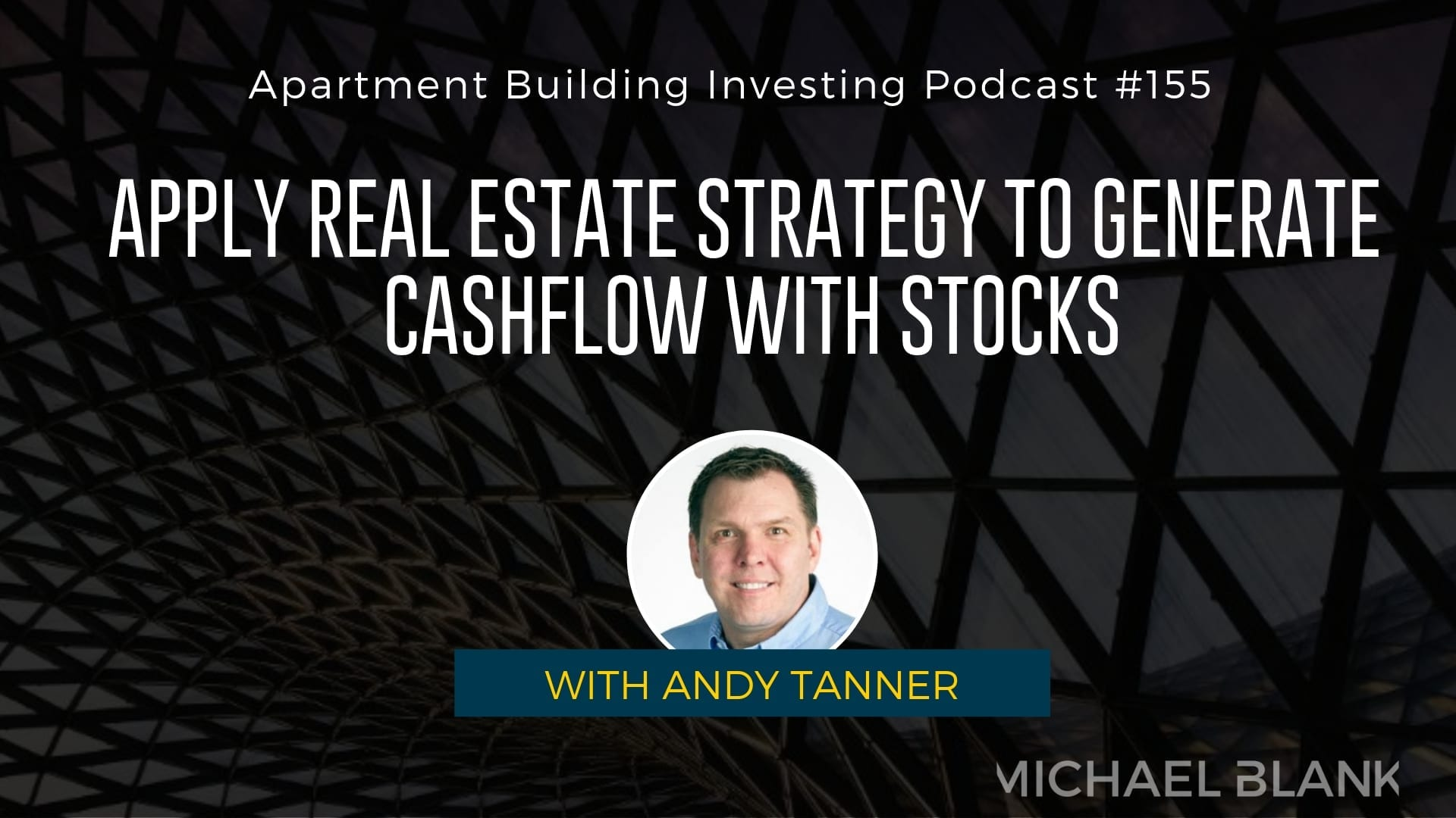 MB 155: Apply Real Estate Strategy to Generate Cashflow with Stocks – With Andy Tanner