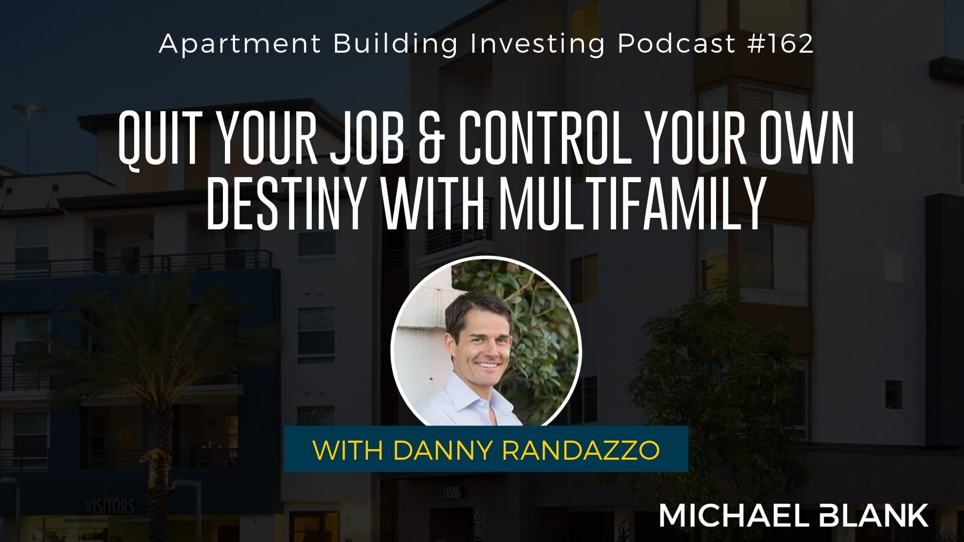 MB 162: Quit Your Job & Control Your Own Destiny with Multifamily – With Danny Randazzo