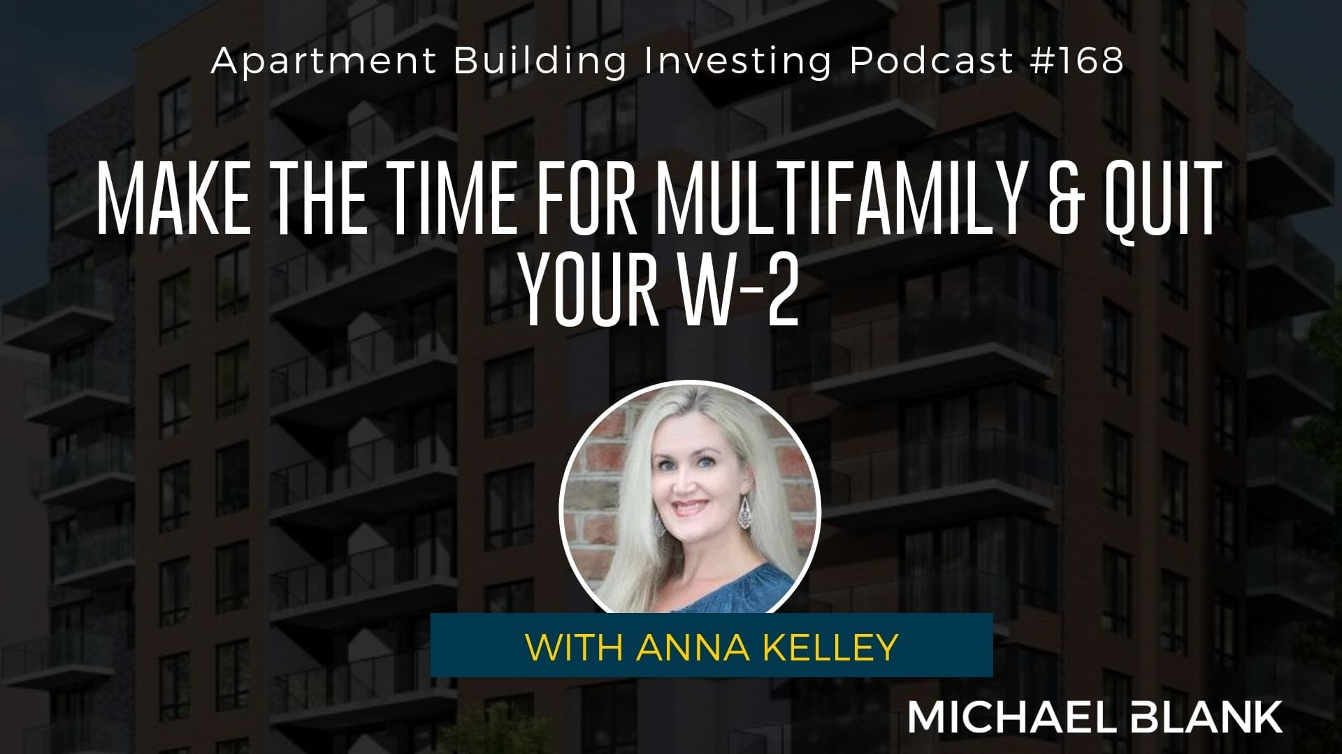 MB 168: MAKE the Time for Multifamily & Quit Your W-2 Job – With Anna Kelley