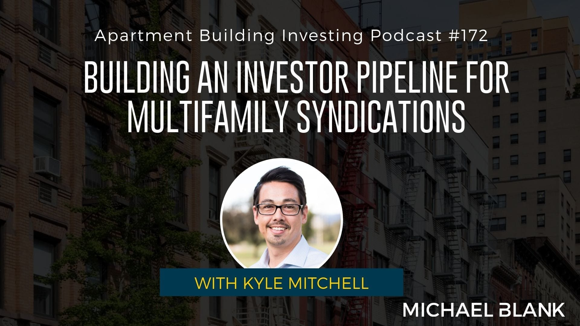 MB 172: Building an Investor Pipeline for Multifamily Syndications – With Kyle Mitchell